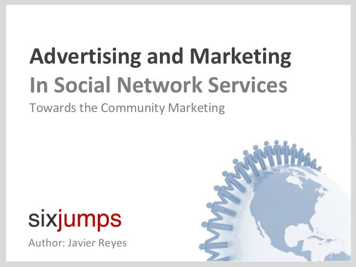 Advertising and Marketing In Social Network Services Towards the Community Marketing Author: Javier Reyes