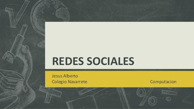 REDES SOCIALES Jesus Alberto Colegio Navarrete  Computacion