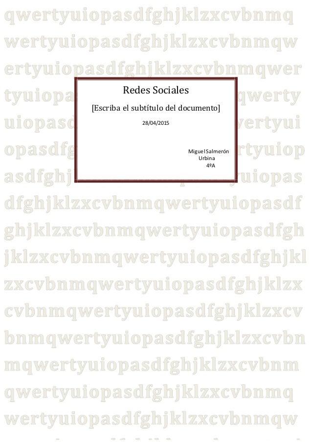 Redes Sociales [Escriba el subtítulo del documento] 28/04/2015 Miguel Salmerón Urbina 4ºA