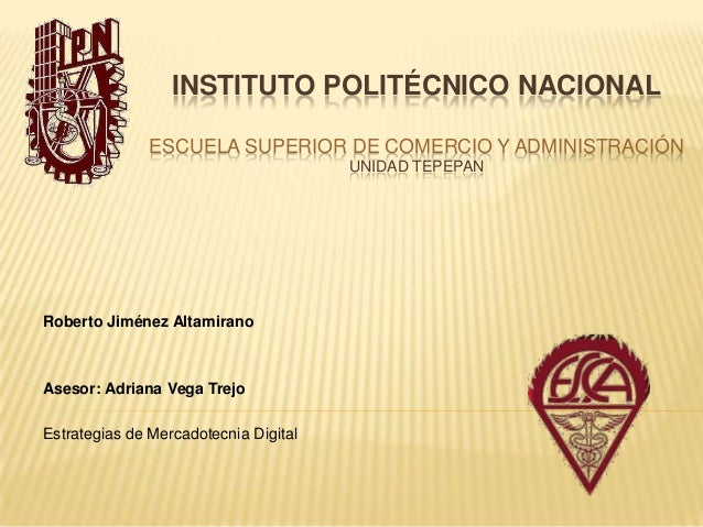 INSTITUTO POLITÉCNICO NACIONAL               ESCUELA SUPERIOR DE COMERCIO Y ADMINISTRACIÓN                                ...
