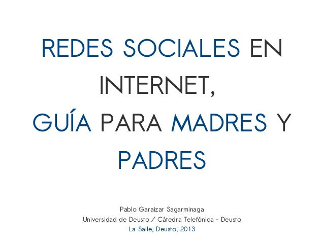 REDES SOCIALES ENINTERNET,GUÍA PARA MADRES YPADRESPablo Garaizar SagarminagaUniversidad de Deusto / Cátedra Telefónica - D...
