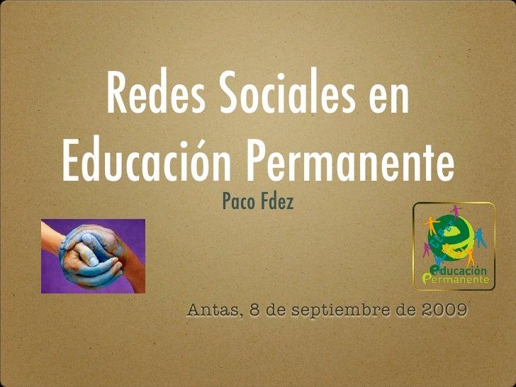 Redes Sociales en Educación Permanente          Paco Fdez          Antas, 8 de septiembre de 2009