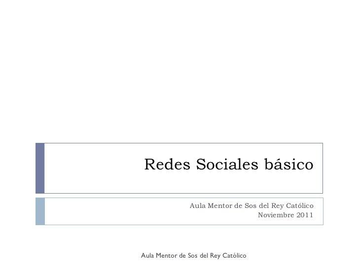 Redes Sociales básico                Aula Mentor de Sos del Rey Católico                                   Noviembre 2011A...