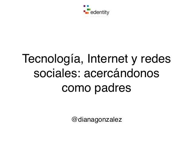Tecnología, Internet y redes sociales: acercándonos como padres @dianagonzalez