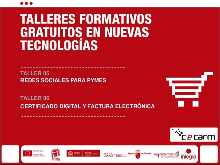 TALLER 05REDES SOCIALES PARA PYMESTALLER 06CERTIFICADO DIGITAL Y FACTURA ELECTRÓNICA