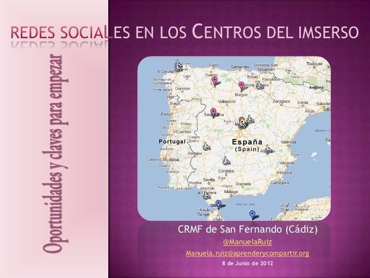 LES EN LOS CENTROS DEL IMSERSO        CRMF de San Fernando (Cádiz)                   @ManuelaRuiz         Manuela.ruiz@apr...