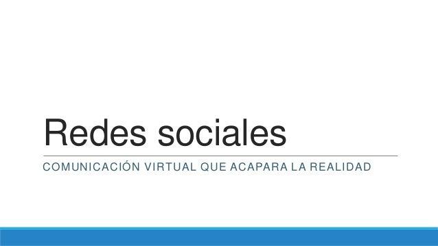 Redes sociales COMUNICACIÓN VIRTUAL QUE ACAPARA LA REALIDAD