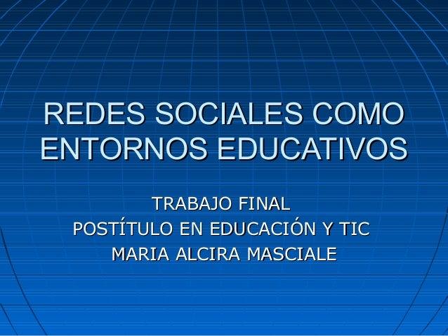 REDES SOCIALES COMOREDES SOCIALES COMOENTORNOS EDUCATIVOSENTORNOS EDUCATIVOSTRABAJO FINALTRABAJO FINALPOSTÍTULO EN EDUCACI...