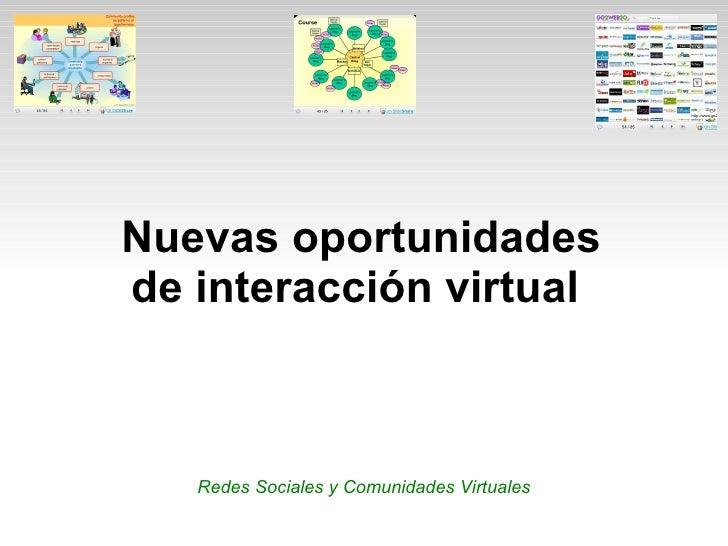 Nuevas oportunidades de interacción virtual  Redes Sociales y Comunidades Virtuales