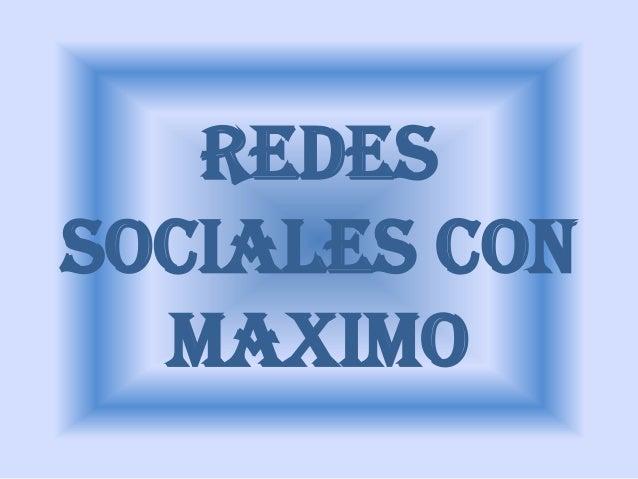 REDESSOCIALES CON  MAXIMO