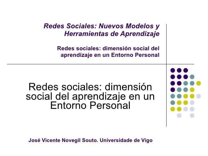 Redes Sociales: Nuevos Modelos y Herramientas de Aprendizaje Redes sociales: dimensión social del aprendizaje en un Entorn...