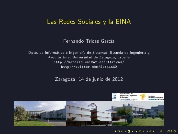 Las Redes Sociales y la EINA                   Fernando Tricas Garc´                                       ıaDpto. de Info...