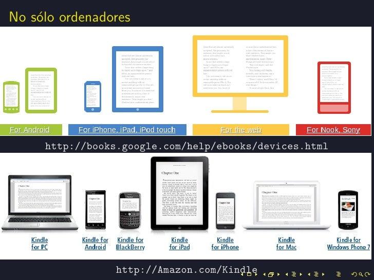 No s´lo ordenadores    o     http://books.google.com/help/ebooks/devices.html                http://Amazon.com/Kindle