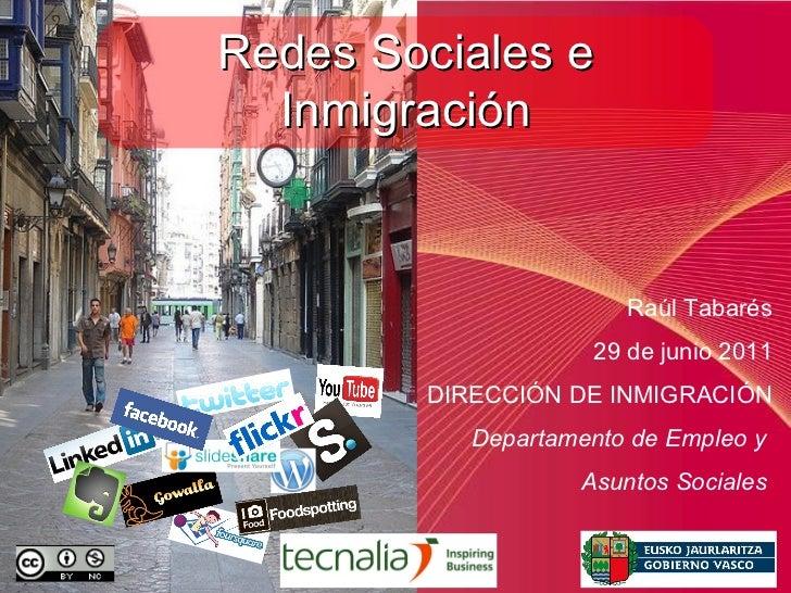 Raúl Tabarés 29 de junio 2011 DIRECCIÓN DE INMIGRACIÓN Departamento de Empleo y  Asuntos Sociales   Redes Sociales e Inmig...