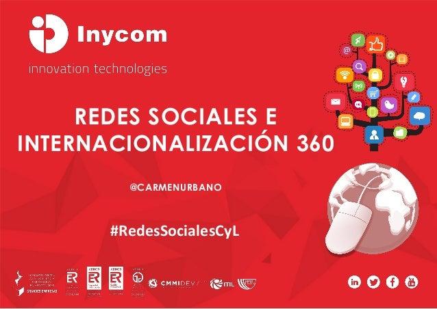 REDES SOCIALES E INTERNACIONALIZACIÓN 360 @CARMENURBANO #RedesSocialesCyL