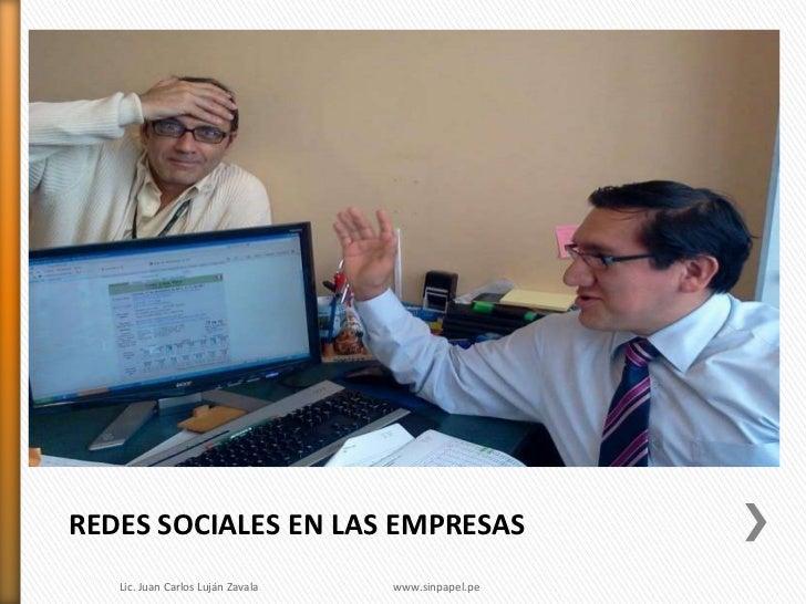 REDES SOCIALES EN LAS EMPRESAS   Lic. Juan Carlos Luján Zavala   www.sinpapel.pe