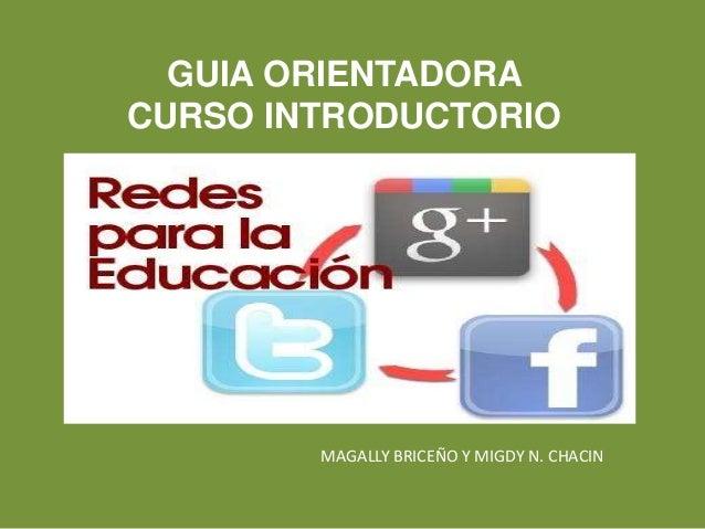 GUIA ORIENTADORA CURSO INTRODUCTORIO MAGALLY BRICEÑO Y MIGDY N. CHACIN