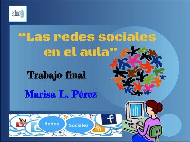 """""""Las redes sociales en el aula"""" Trabajo final Marisa L. Pérez"""