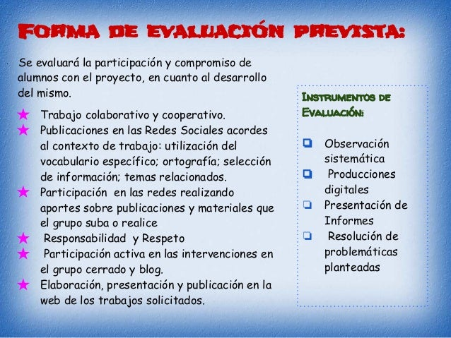 Forma de evaluación prevista: · Se evaluará la participación y compromiso de alumnos con el proyecto, en cuanto al desarro...