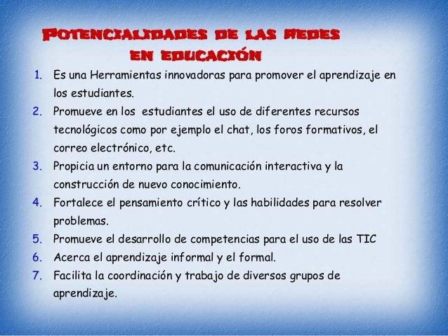 Potencialidades de las redes en educación 1. Es una Herramientas innovadoras para promover el aprendizaje en los estudiant...