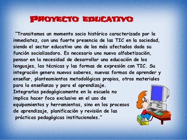 """Proyecto educativo """"Transitamos un momento socio histórico caracterizado por la inmediatez, con una fuerte presencia de la..."""