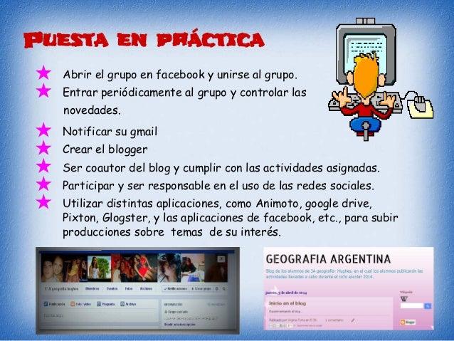 Puesta en práctica ★ Abrir el grupo en facebook y unirse al grupo. ★ Entrar periódicamente al grupo y controlar las noveda...