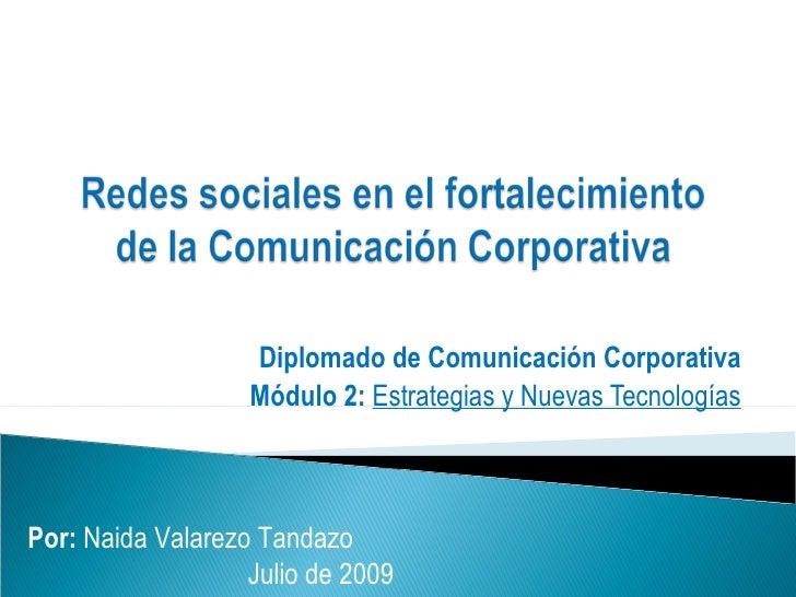 Diplomado de Comunicación Corporativa Módulo 2:  Estrategias y Nuevas Tecnologías Por:  Naida Valarezo Tandazo  Julio de 2...