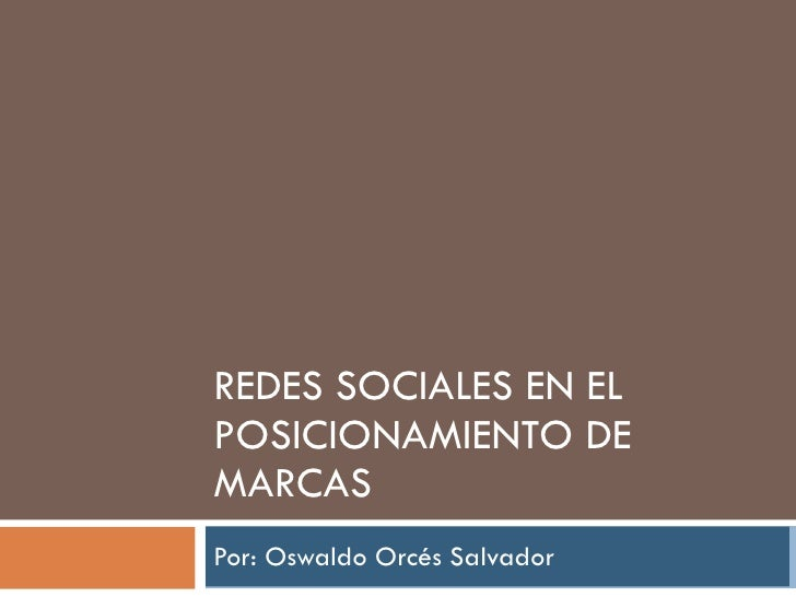 REDES SOCIALES EN EL POSICIONAMIENTO DE MARCAS Por: Oswaldo Orcés Salvador