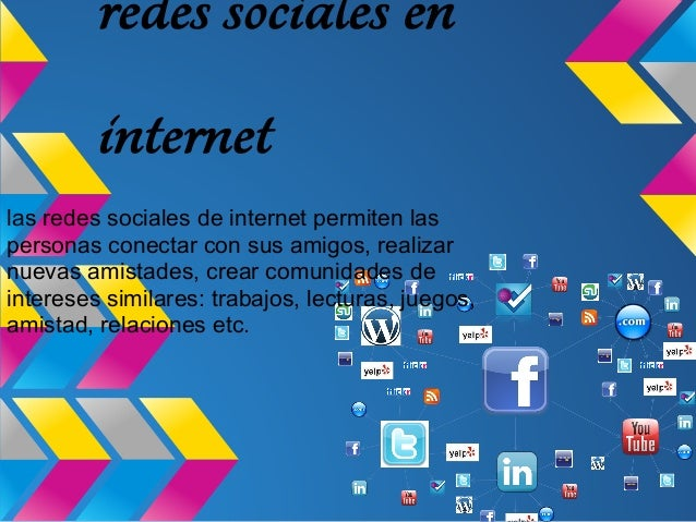 redes sociales en         internetlas redes sociales de internet permiten laspersonas conectar con sus amigos, realizarnue...