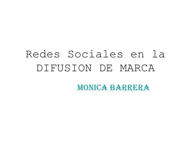 Redes Sociales en la DIFUSION DE MARCA Monica Barrera