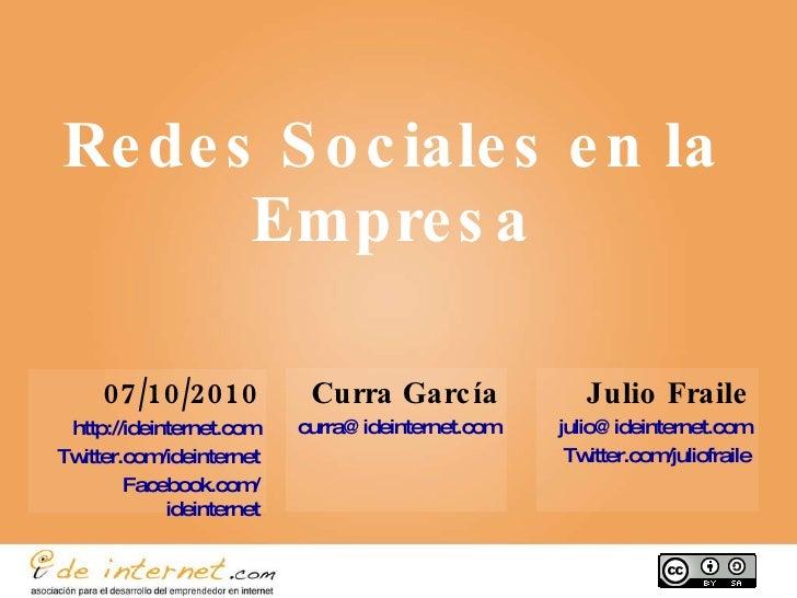 Redes Sociales en la Empresa Julio Fraile [email_address] Twitter.com / juliofraile Curra García [email_address] 07/10/201...