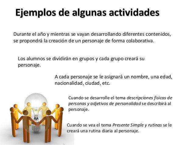 Ejemplos de algunas actividadesDurante el año y mientras se vayan desarrollando diferentes contenidos,se propondrá la crea...