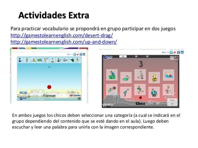 Actividades ExtraPara practicar vocabulario se propondrá en grupo participar en dos juegoshttp://gamestolearnenglish.com/d...