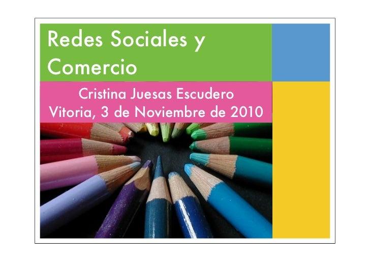 Redes Sociales y Comercio      Cristina Juesas Escudero Vitoria, 3 de Noviembre de 2010