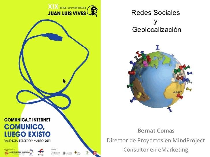 Bernat Comas  Director de Proyectos en MindProject Consultor en eMarketing Redes Sociales  y  Geolocalización