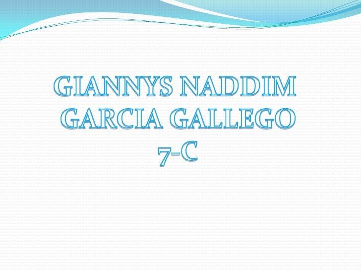 GIANNYS NADDIM <br />GARCIA GALLEGO<br />7-C<br />