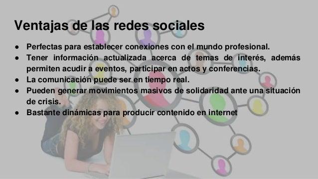 Ventajas de las redes sociales ● Perfectas para establecer conexiones con el mundo profesional. ● Tener información actual...