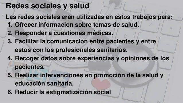 Redes sociales y salud Las redes sociales eran utilizadas en estos trabajos para: 1. Ofrecer información sobre temas de sa...