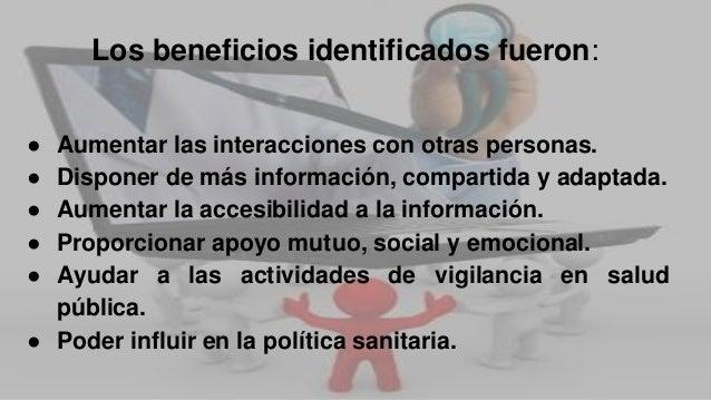 Los beneficios identificados fueron: ● Aumentar las interacciones con otras personas. ● Disponer de más información, compa...