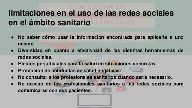 limitaciones en el uso de las redes sociales en el ámbito sanitario ● No saber cómo usar la información encontrada para ap...