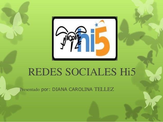 REDES SOCIALES Hi5Presentado por: DIANA CAROLINA TELLEZ