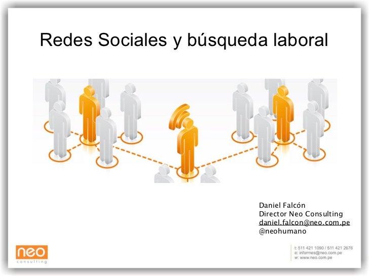 Redes Sociales y búsqueda laboral                         Daniel Falcón                         Director Neo Consulting   ...
