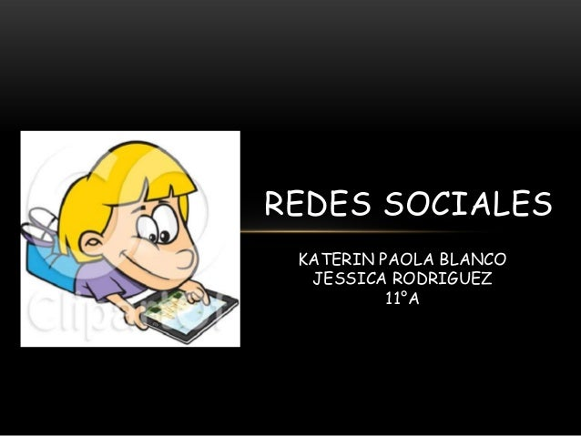 REDES SOCIALES KATERIN PAOLA BLANCO  JESSICA RODRIGUEZ          11°A