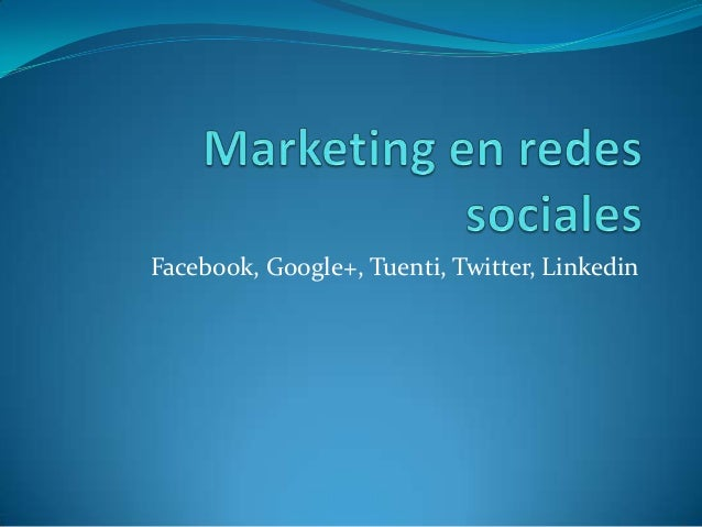 Facebook, Google+, Tuenti, Twitter, Linkedin