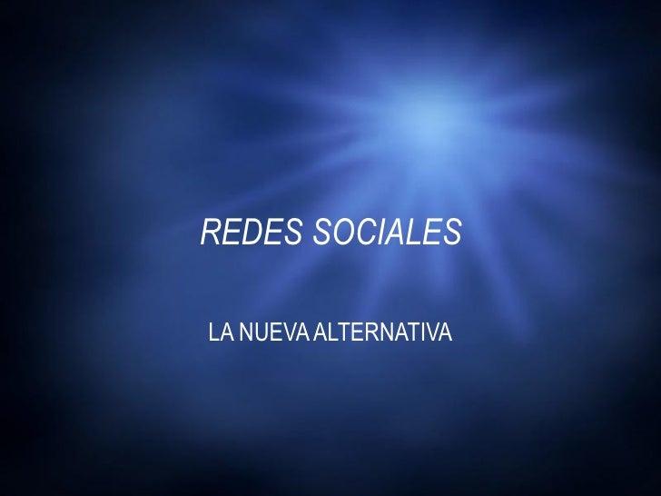 REDES SOCIALES LA NUEVA ALTERNATIVA