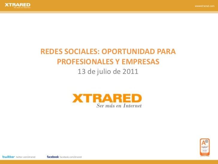 REDES SOCIALES: OPORTUNIDAD PARA PROFESIONALES Y EMPRESAS13 de julio de 2011<br />