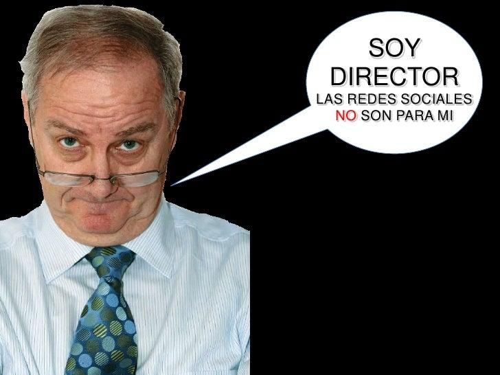 SOY DIRECTORLAS REDES SOCIALES NO SON PARA MI <br />