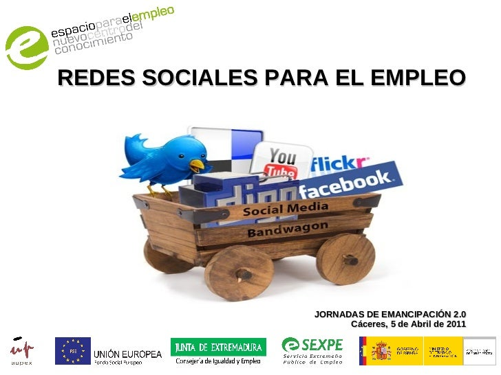 REDES SOCIALES PARA EL EMPLEO JORNADAS DE EMANCIPACIÓN 2.0 Cáceres, 5 de Abril de 2011