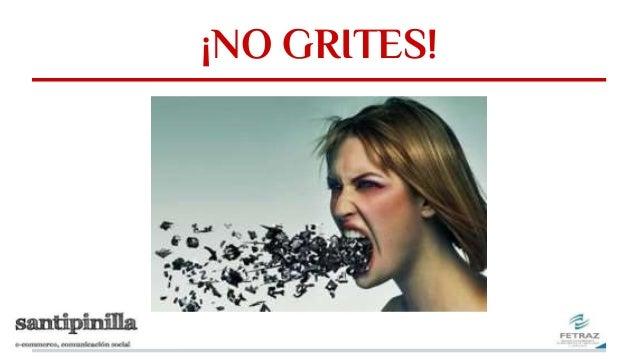 ¡NO GRITES!