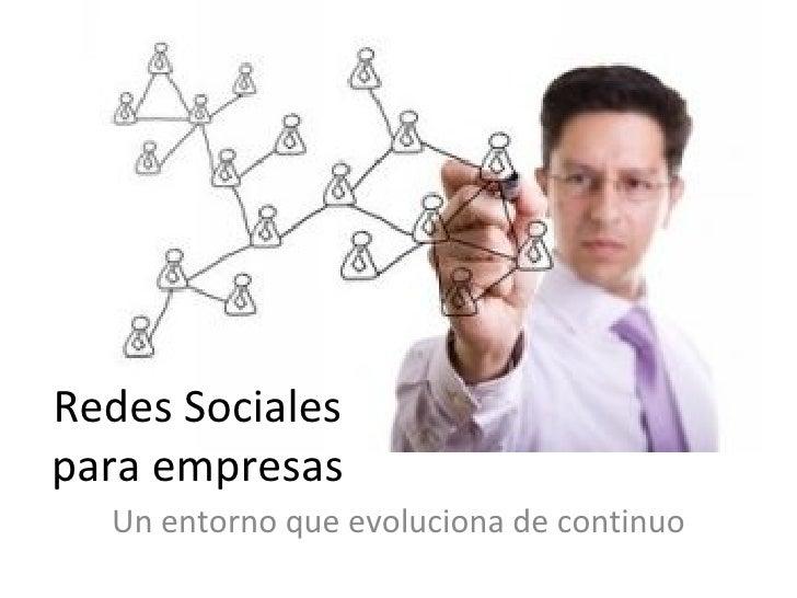 Redes Socialespara empresas  Un entorno que evoluciona de continuo
